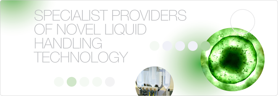 Specialist providers of novel liquid handling technology
